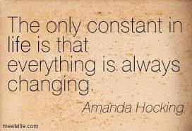 the constant in life? change