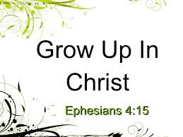 Grow up in Christ