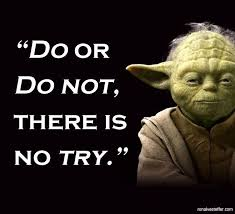 Do or do not/Yoda