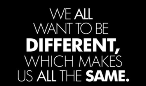we-all-want-to-be-different-which-makes-us-all-the-same